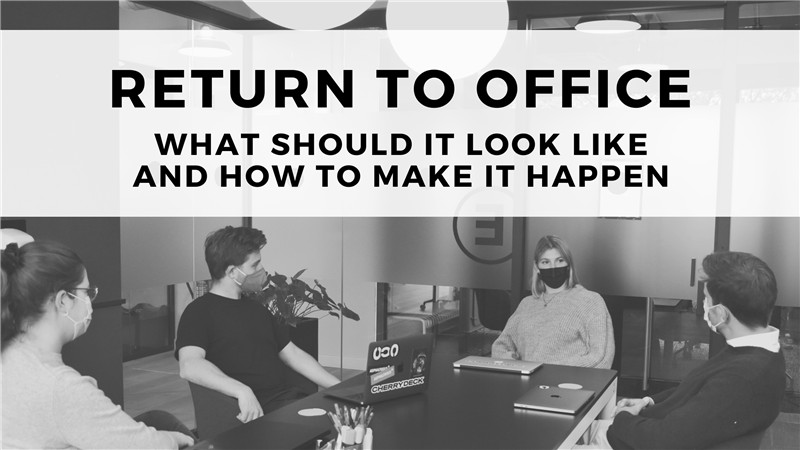 Return to Office - What Should It Look Like and How to Make it Happen