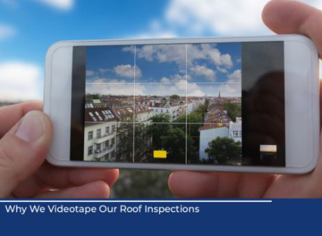 Why We Videotape Our Roof Inspections